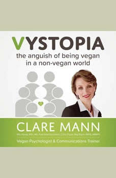 Vystopia: the anguish of being vegan in a non-vegan world, Clare Mann