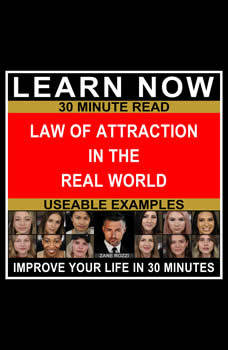 Law of Attraction in the Real World: How to Use Positive Thinking to Actually Get the Things You Desire Now Instead of Simply Wishing, Zane Rozzi