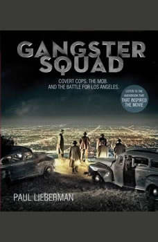 Gangster Squad: Covert Cops, the Mob, and the Battle for Los Angeles Covert Cops, the Mob, and the Battle for Los Angeles, Paul Lieberman