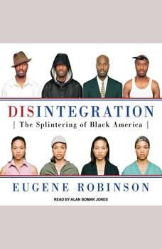 Disintegration: The Splintering of Black America, Eugene Robinson