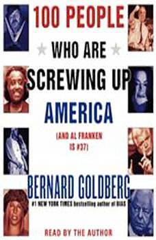 100 People Who Are Screwing Up America: And Al Franken is #37, Bernard Goldberg