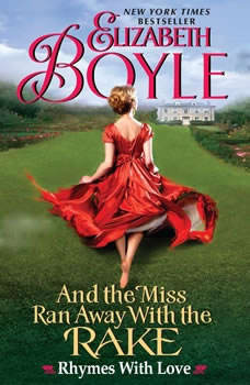 And the Miss Ran Away With the Rake: Rhymes With Love Rhymes With Love, Elizabeth Boyle