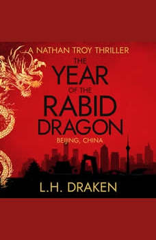 The Year of the Rabid Dragon: A Nathan Troy Mystery in Beijing, China, L. H. Draken