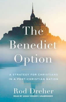 The Benedict Option: A Strategy for Christians in a Post-Christian Nation A Strategy for Christians in a Post-Christian Nation, Rod Dreher