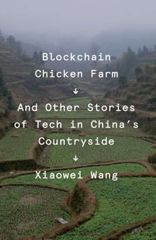Blockchain Chicken Farm: And Other Stories of Tech in China's Countryside, Xiaowei Wang