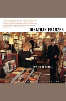 How to Be Alone: Essays, Jonathan Franzen