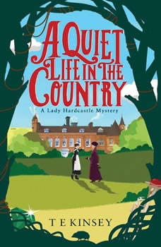 A Quiet Life In The Country: A Lady Hardcastle Mystery, T E Kinsey