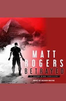 Betrayed: A Jason King Thriller, Matt Rogers