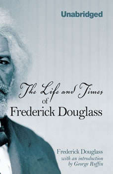 The Life and Times of Frederick Douglass: Written by Himself, Frederick Douglass