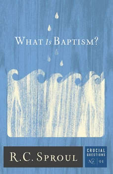 What Is Baptism?, R. C. Sproul