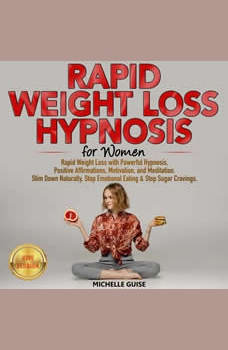 RAPID WEIGHT LOSS HYPNOSIS for Women: Rapid Weight Loss with Powerful Hypnosis, Positive Affirmations, Motivation, and Meditation. Slim Down Naturally, Stop Emotional Eating & Stop Sugar Cravings. NEW VERSION, MICHELLE GUISE