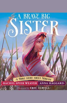 Brave Big Sister, A: A Bible Story About Miriam A Bible Story About Miriam, Rachel Spier Weaver
