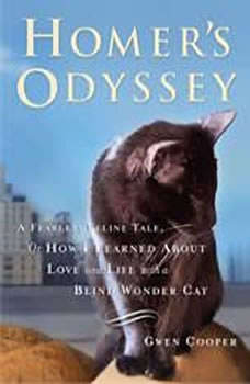 Homer's Odyssey: A Fearless Feline Tale, or How I Learned About Love and Life with a Blind Wonder Cat A Fearless Feline Tale, or How I Learned About Love and Life with a Blind Wonder Cat, Gwen Cooper