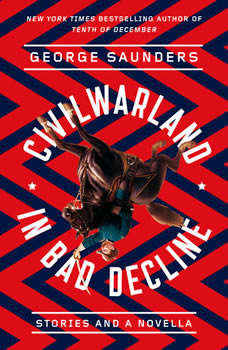 CivilWarLand in Bad Decline: Stories and a Novella, George Saunders