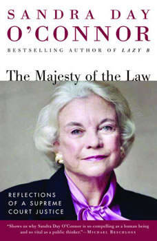 The Majesty of the Law: Reflections of a Supreme Court Justice Reflections of a Supreme Court Justice, Sandra Day O'Connor