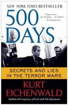 500 Days: Secrets and Lies in the Terror Wars, Kurt Eichenwald