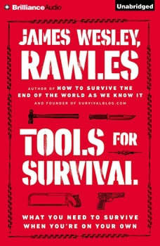 Tools for Survival: What You Need to Survive When You're on Your Own, James Wesley, Rawles