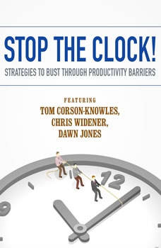 Stop the Clock!: Strategies to Bust through Productivity Barriers, Tom Corson-Knowles; Chris Widener; Dawn Jones; Laura Stack; Jeff Davidson