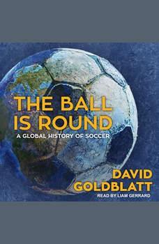 The Ball is Round: A Global History of Soccer, David Goldblatt