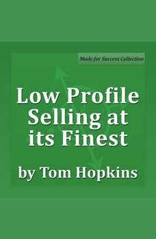 Low Profile Selling at its Finest: Becoming a Sales Professional, Tom Hopkins
