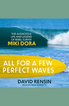 All for a Few Perfect Waves: The Audacious Life and Legend of Rebel Surfer Miki Dora, David Rensin