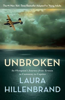 Unbroken (The Young Adult Adaptation): An Olympian's Journey from Airman to Castaway to Captive An Olympian's Journey from Airman to Castaway to Captive, Laura Hillenbrand