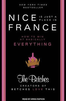 Nice Is Just a Place in France: How to Win at Basically Everything How to Win at Basically Everything, The Betches