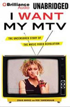 I Want My MTV: The Uncensored Story of the Music Video Revolution The Uncensored Story of the Music Video Revolution, Rob Tannenbaum