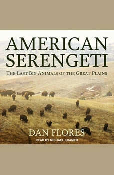 American Serengeti: The Last Big Animals of the Great Plains, Dan Flores