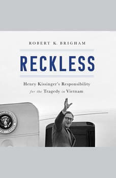 Reckless: Henry Kissinger and the Tragedy of Vietnam, Robert K. Brigham