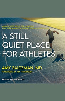 A Still Quiet Place for Athletes: Mindfulness Skills for Achieving Peak Performance and Finding Flow in Sports and Life, MD Saltzman