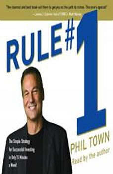 Rule #1: The Simple Strategy for Successful Investing-in Only 15 Minutes a Week!, Phil Town