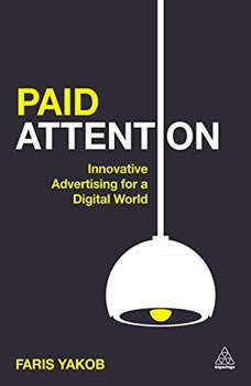 Paid Attention: Innovative Advertising for a Digital World Innovative Advertising for a Digital World, Faris Yakob