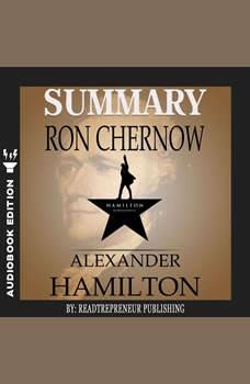 Summary of Alexander Hamilton by Ron Chernow, Readtrepreneur Publishing
