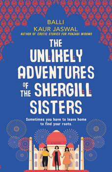 The Unlikely Adventures of the Shergill Sisters: A Novel, Balli Kaur Jaswal