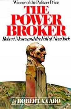 The Power Broker: Volume 1 of 3: Robert Moses and the Fall of New York: Volume 1, Robert A. Caro