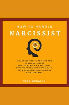 Narcissist: 2 manuscripts How To Handle A Narcissist, Survive From Emotional Abuse, Set Boundaries And Control Your Relationship, Rina Mcnally