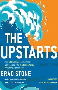 The Upstarts: How Uber, Airbnb, and the Killer Companies of the New Silicon Valley Are Changing the World, Brad Stone