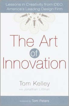 The Art of Innovation: Lessons in Creativity from IDEO, America's Leading Design Firm Lessons in Creativity from IDEO, America's Leading Design Firm, Tom Kelley