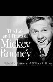 Life and Times of Mickey Rooney, The, Richard A. Lertzman & William J. Birnes