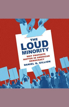 The Loud Minority: Why Protests Matter in American Democracy, Daniel Q. Gillion