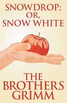 Snowdrop (or, Snow White), The Brothers Grimm