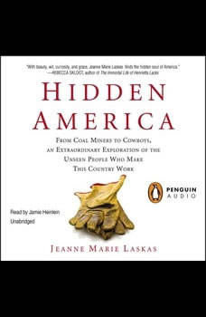 Hidden America: From Coal Miners to Cowboys, an Extraordinary Exploration of the Unseen People W ho Make This Country Work, Jeanne Marie Laskas