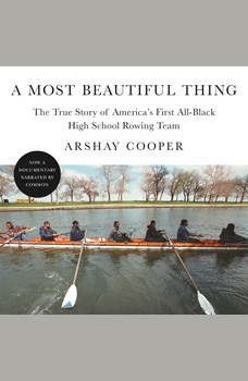 A Most Beautiful Thing: The True Story of America's First All-Black High School Rowing Team, Arshay Cooper