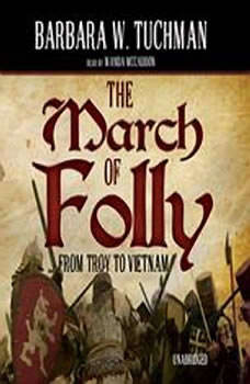 The March of Folly: From Troy to Vietnam From Troy to Vietnam, Barbara W. Tuchman