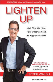 Lighten Up: Love What You Have, Have What You Need, Be Happier With Less, Peter Walsh
