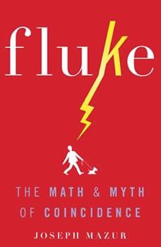 Fluke: The Math and Myth of Coincidence, Joseph Mazur