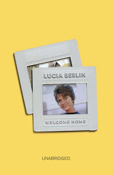 Welcome Home, Lucia Berlin