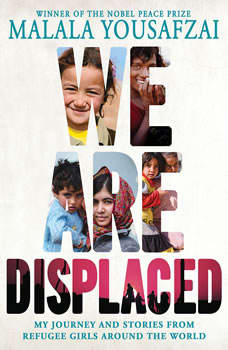 We Are Displaced: My Journey and Stories from Refugee Girls Around the World My Journey and Stories from Refugee Girls Around the World, Malala Yousafzai