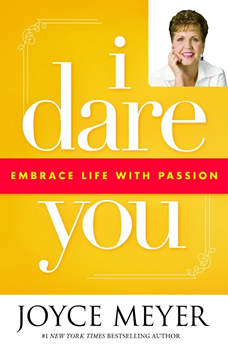I Dare You: Embrace Life with Passion, Joyce Meyer